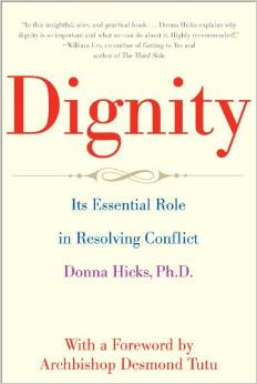 Dignity: The Essential Role it Plays in Resolving Conflict, by Donna Hicks