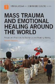 Mass Trauma and Emotional Healing around the World [2 volumes]: Rituals and Practices for Resilience and Meaning-Making, Edited by Ani Kalayjian and Dominique Eugene