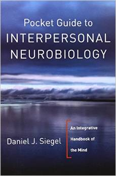Pocket Guide to Interpersonal Neurobiology: An Integrative Handbook of the Mind, by Daniel J. Siegel