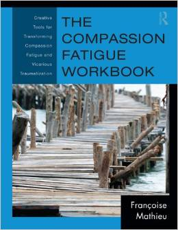 The Compassion Fatigue Workbook - Creative Tools for Transforming Compassion Fatigue and Vicarious Traumatization