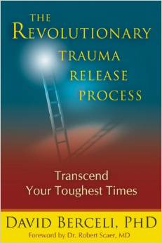 The Revolutionary Trauma Release Process: Transcend Your Toughest Times, by David Berceli