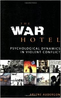 The War Hotel: Psychological Dynamics in Violent Conflict, by Arlene Audergon