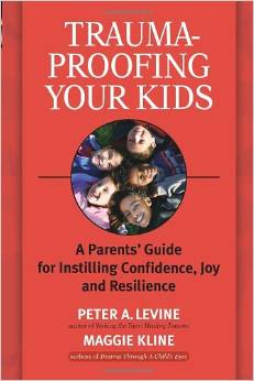 Trauma-Proofing Your Kids: A Parents' Guide for Instilling Confidence, Joy and Resilience, by Peter A. Levine and Maggie Kline