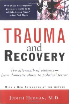 Trauma and Recovery: The Aftermath of Violence–from Domestic Abuse to Political Terror, by Judith Lewis Herman