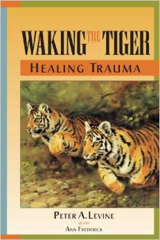 Waking the Tiger: Healing Trauma, by Peter A Levine and Gabor Mate