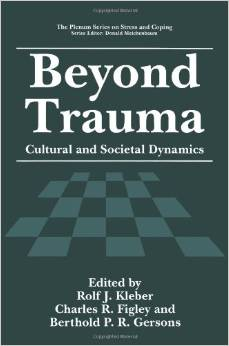 Beyond Trauma: Cultural and Societal Dynamics, Edited by Rolf J. Kleber, Charles R. Figley and Berthold P.R. Gersons