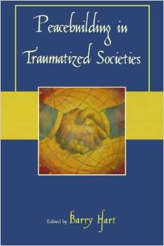 Peacebuilding in Traumatized Societies, Edited by Barry Hart