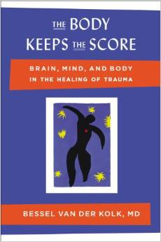 The Body Keeps the Score: Brain, Mind, and Body in the Healing of Trauma, by Bessel van der Kolk MD