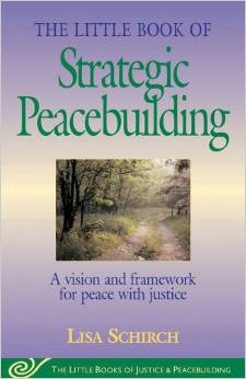 The Little Book of Strategic Peacebuilding: A Vison and Framework for Peace with Justice, by Lisa Schirch