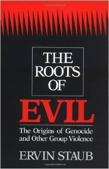 The Roots of Evil: The Origins of Genocide and Other Group Violence, by Ervin Staub