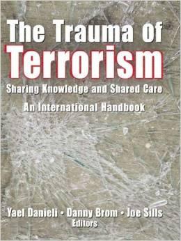 The Trauma of Terrorism: Sharing Knowledge and Shared Care, An International Handbook, Edited by Yael Danieli, Danny Brom and Joe Sills