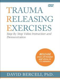 Trauma Releasing Exercises Step By Step, Video Instruction and Demonstration, with David Berceli