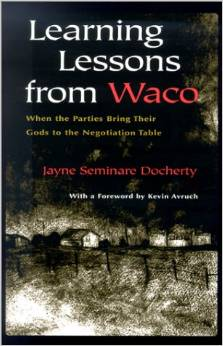 Learning Lessons From Waco- When the Parties Bring Their Gods to the Negotiation Table, by Jayne Seminare Docherty